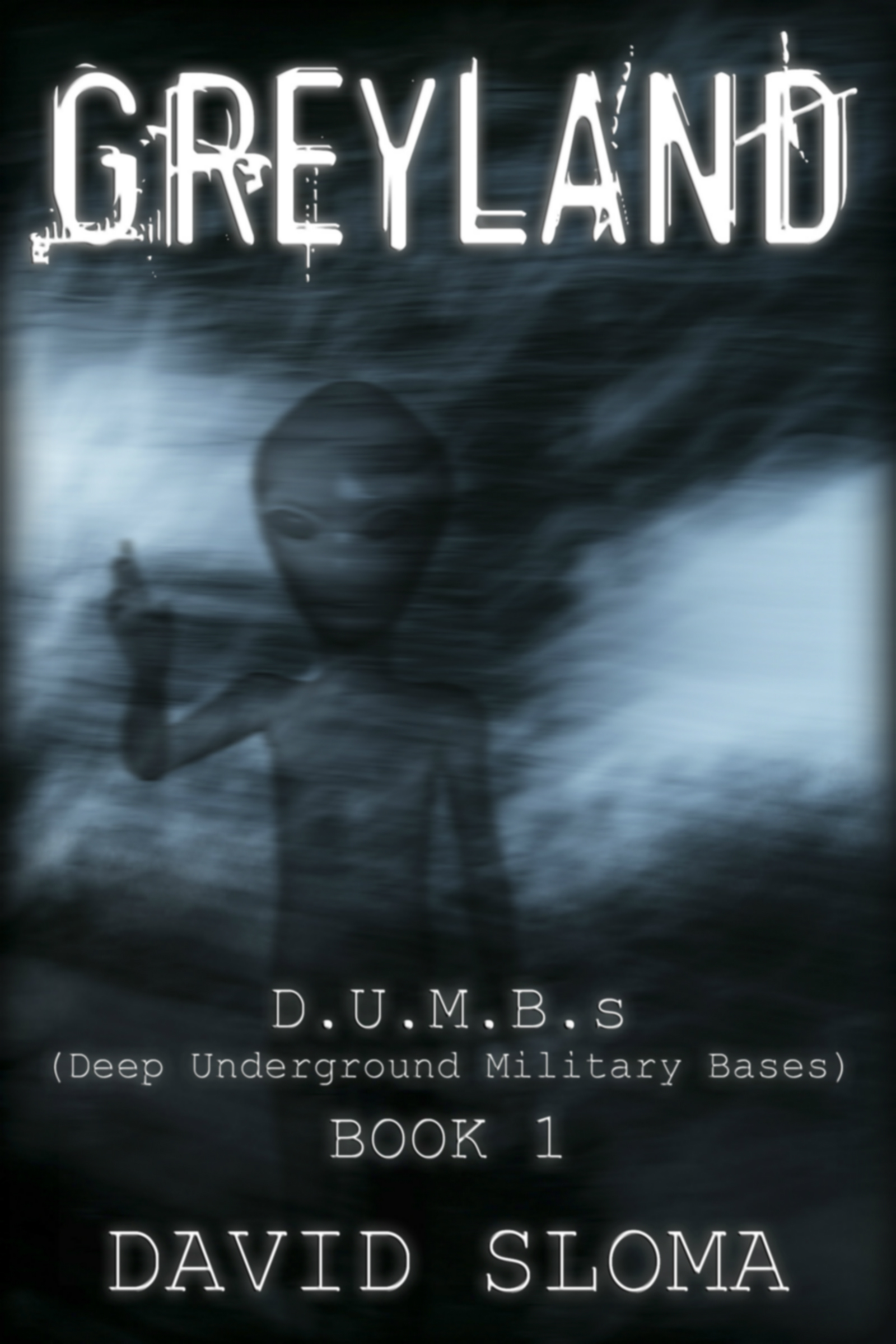 Greyland: D.U.M.B.s (Deep Underground Military Bases) – Book 1 on Amazon Kindle today