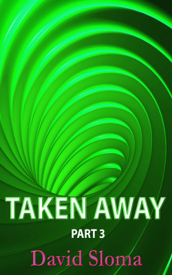 Taken Away – Part 3 of 3