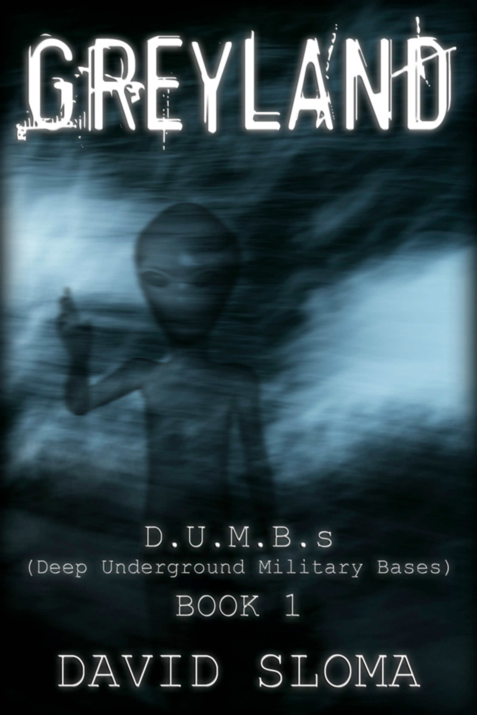 Greyland: D.U.M.B.s (Deep Underground Military Bases) – Book 1